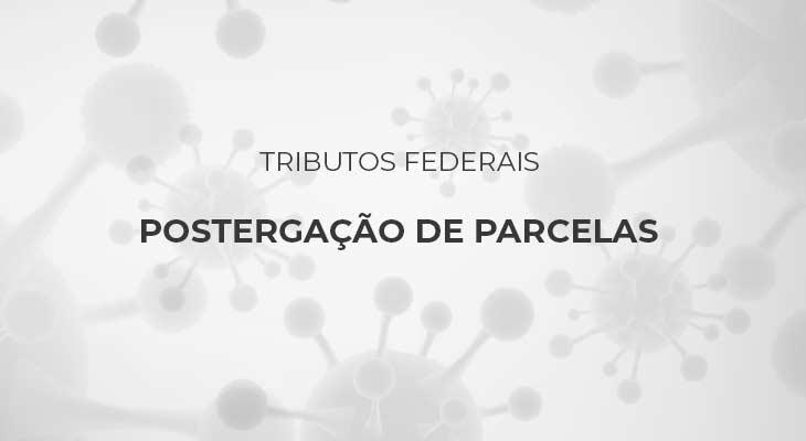 Parcelamento de Tributos Federais - Postergação de Parcelas - Maio, Junho e Julho/2020