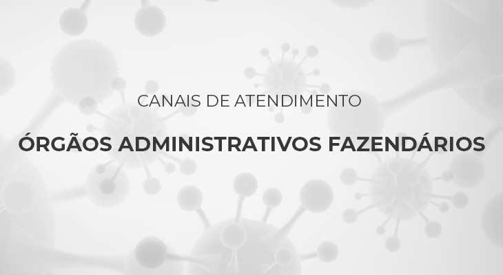 Canais de Atendimento - Órgãos Administrativos Fazendários