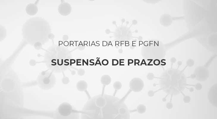 Portarias da RFB e PGFN Suspendendo Prazos até 31/07/2020 – Informações