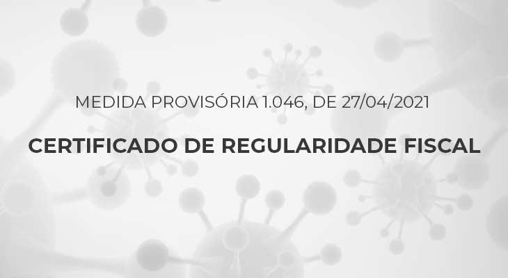 Medida Provisória 1.046, de 27/04/2021 - Certificado de Regularidade Fiscal - Caixa Econômica Federal